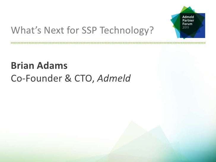 What's Next for SSP Technology?<br />Brian AdamsCo-Founder & CTO, Admeld<br />