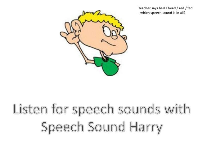 "help with speech sounds Nursery rhymes and children's songs help develop an awareness of speech sounds by singing songs loaded with early developing sounds such as p, b, t, d, k, g, and m, you give them a ""head."