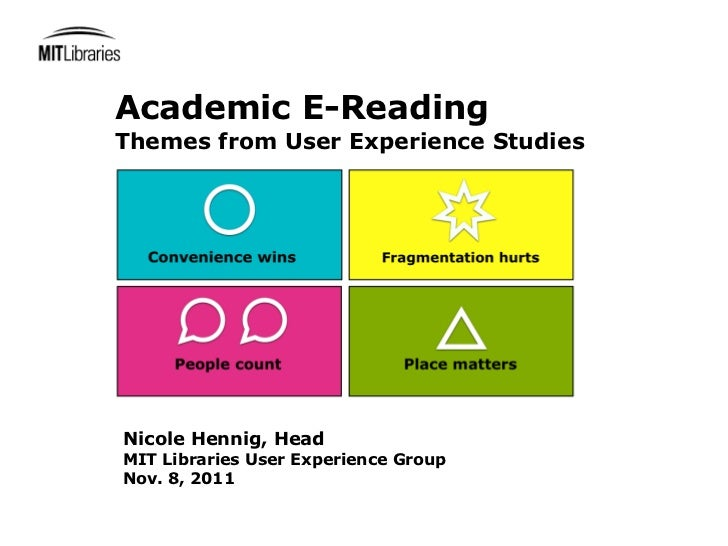 Academic E-ReadingThemes from User Experience StudiesNicole Hennig, HeadMIT Libraries User Experience GroupNov. 8, 2011
