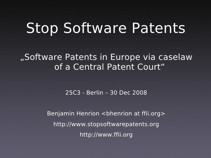 """Stop Software Patents """"Software Patents in Europe via caselaw        of a Central Patent Court""""              25C3 - Berlin..."""