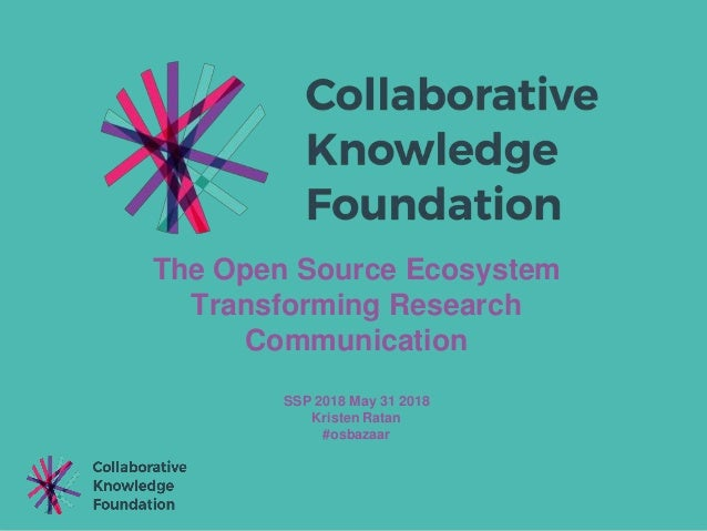 The Open Source Ecosystem Transforming Research Communication SSP 2018 May 31 2018 Kristen Ratan #osbazaar