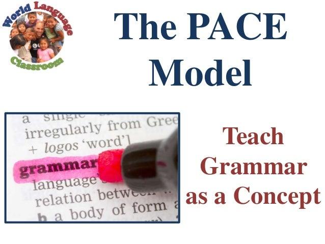 Teach Grammar as a Concept The PACE Model