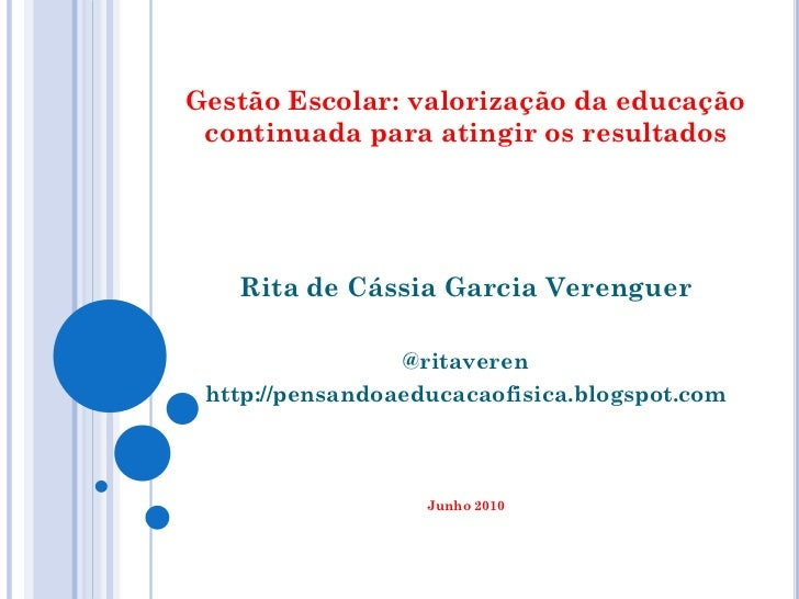 Gestão Escolar: valorização da educação continuada para atingir os resultados   Rita de Cássia Garcia Verenguer           ...