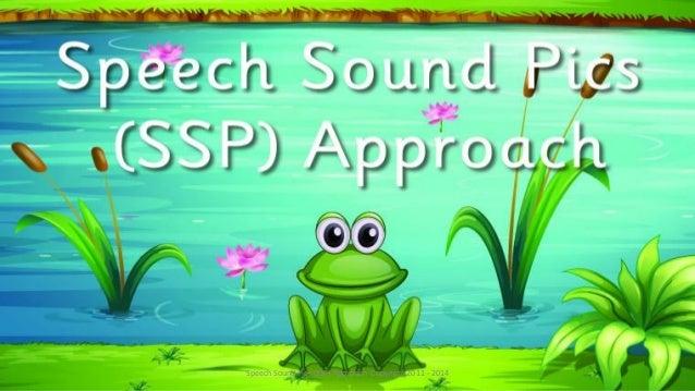Speech Sound Pics (SSP) Approach Copyright 2011 - 2014