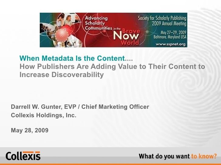 Darrell W. Gunter, EVP / Chief Marketing Officer Collexis Holdings, Inc. May 28, 2009 When Metadata Is the Content ....  H...