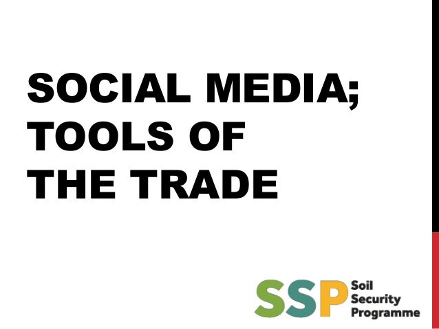 SOCIAL MEDIA; TOOLS OF THE TRADE