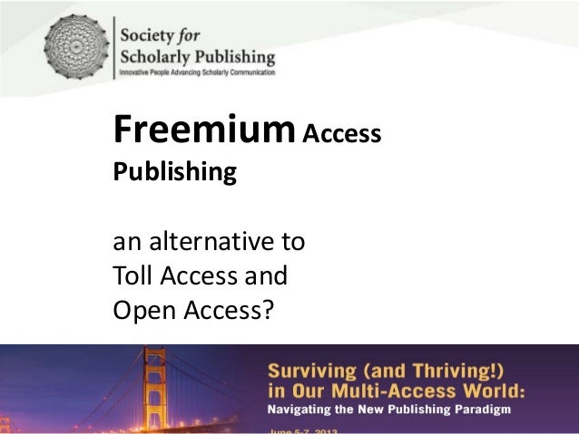 FreemiumAccessPublishingan alternative toToll Access andOpen Access?