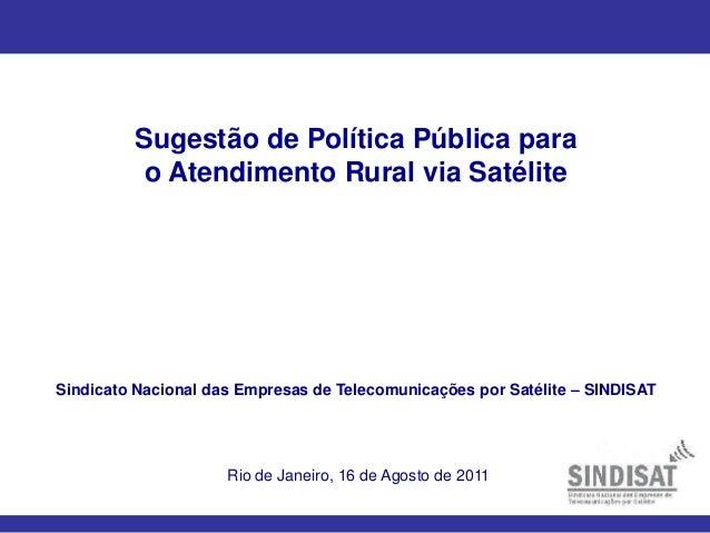 Sugestão de Política Pública para o Atendimento Rural via Satélite Sindicato Nacional das Empresas de Telecomunicações por...