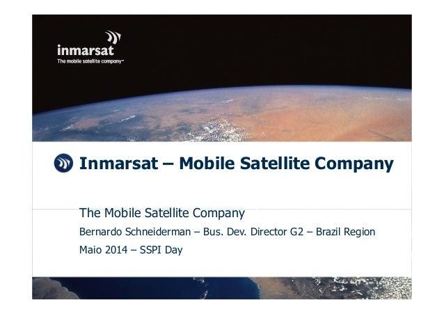 © Inmarsat confidential Inmarsat – Mobile Satellite Company The Mobile Satellite Company Bernardo Schneiderman – Bus. Dev....