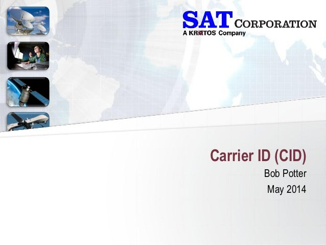 Carrier ID (CID) Bob Potter May 2014