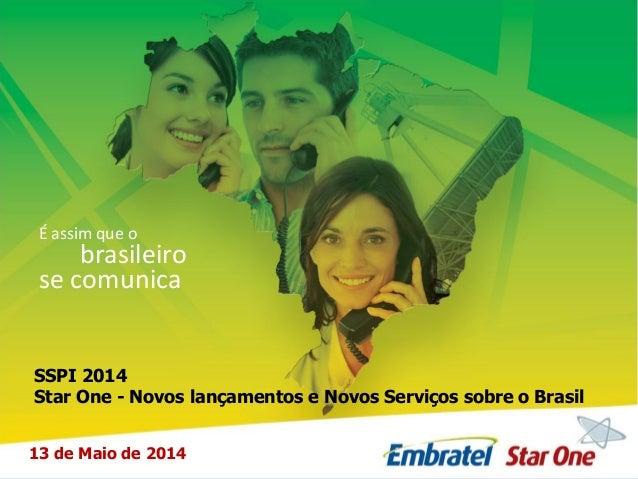 É assim que o brasileiro se comunica SSPI 2014 Star One - Novos lançamentos e Novos Serviços sobre o Brasil 13 de Maio de ...