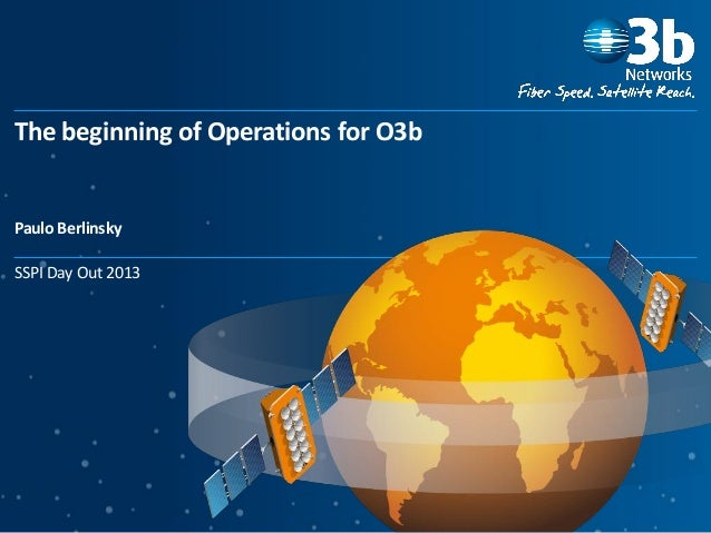 The beginning of Operations for O3b SSPI Day Out 2013 Paulo Berlinsky