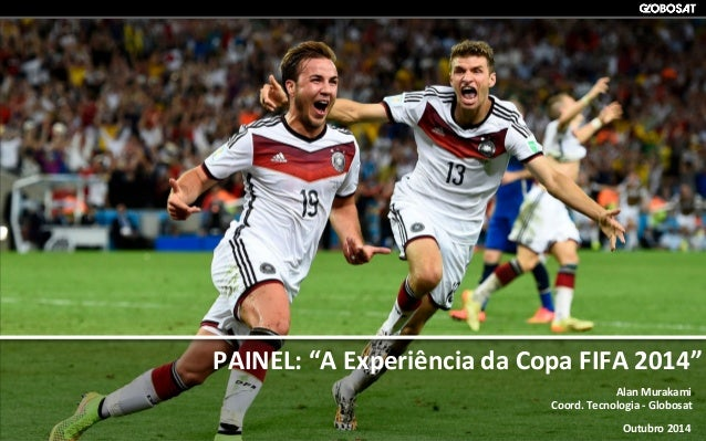 "COMITÊ  DE   TECNOLOGIA   PAINEL:  ""A  Experiência  da  Copa  FIFA  2014""   Alan  Murakami   Coord..."