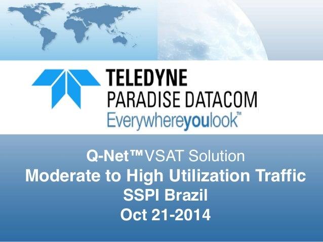 Q-Net™VSAT Solution! Moderate to High Utilization Traffic! SSPI Brazil! Oct 21-2014!
