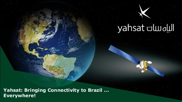 Yahsat: Bringing Connectivity to Brazil ... Everywhere!