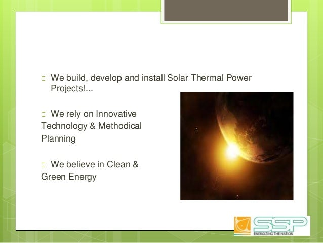 We build, develop and install Solar Thermal Power Projects!... We rely on Innovative Technology & Methodical Planning We b...