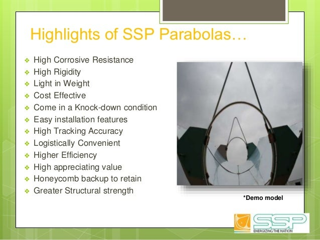 Highlights of SSP Parabolas… ❖ High Corrosive Resistance ❖ High Rigidity ❖ Light in Weight ❖ Cost Effective ❖ Come in a Kn...