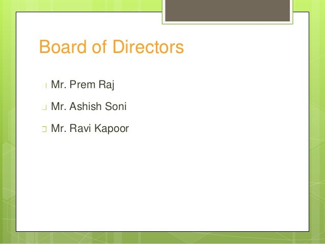 Board of Directors Mr. Prem Raj Mr. Ashish Soni Mr. Ravi Kapoor