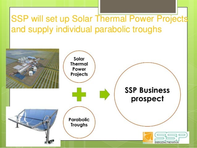 SSP will set up Solar Thermal Power Projects and supply individual parabolic troughs