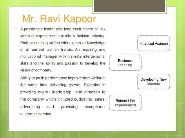 Mr. Ravi Kapoor A passionate leader with long track record of 16+ years of experience in textile & fashion industry. Profe...