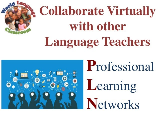 Collaborate Virtually with other Language Teachers Professional Learning Networks