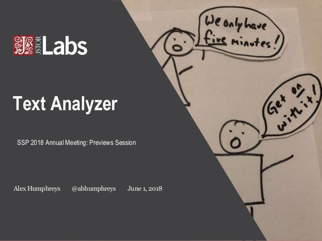 Text Analyzer SSP 2018 Annual Meeting: Previews Session Alex Humphreys @abhumphreys June 1, 2018