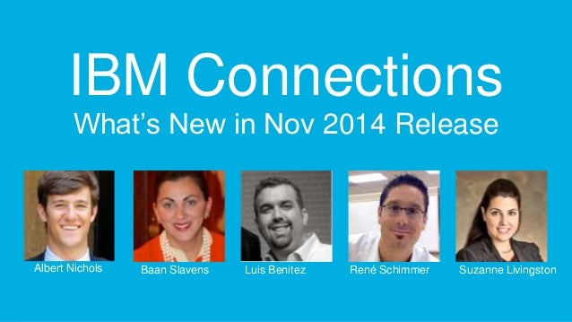 IBM Connections  What's New in Nov 2014 Release  Albert Nichols  Baan Slavens Luis Benitez René Schimmer Suzanne Livingsto...