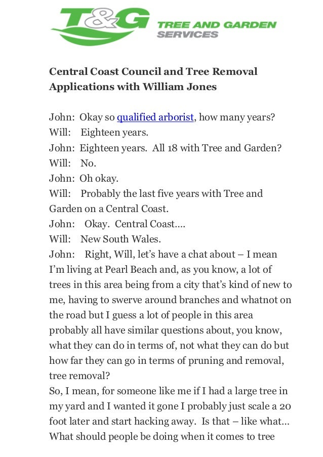 Central Coast Council and Tree Removal Applications with William Jones John: Okay so qualified arborist, how many years? W...