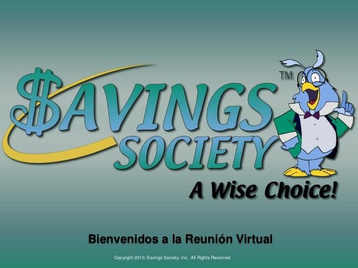 Beginning at approximately 9:00 PM  (EST)<br />Bienvenidos a la Reunión Virtual<br />Copyright 2010, Savings Society, Inc....