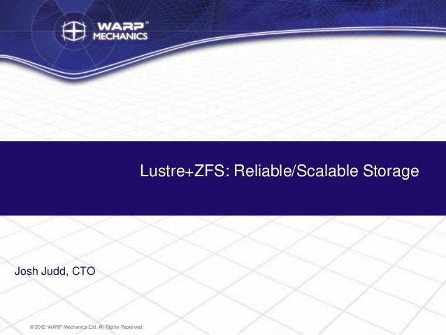 Lustre+ZFS: Reliable/Scalable StorageJosh Judd, CTO  © 2012 WARP Mechanics Ltd. All Rights Reserved.