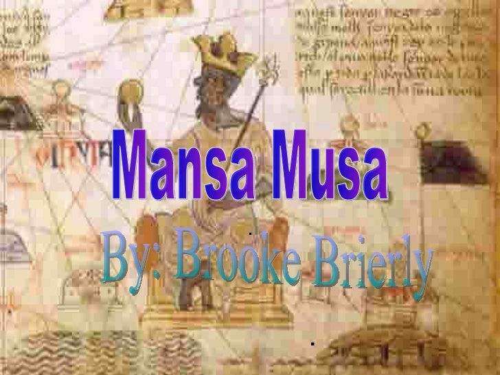 . . Mansa Musa By: Brooke Brierly