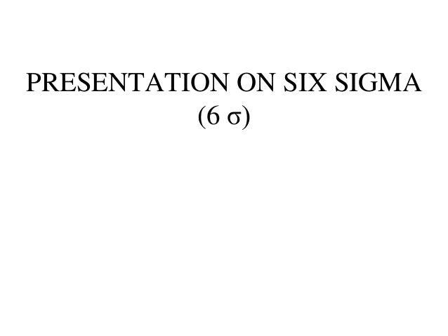 PRESENTATION ON SIX SIGMA          (6 σ)