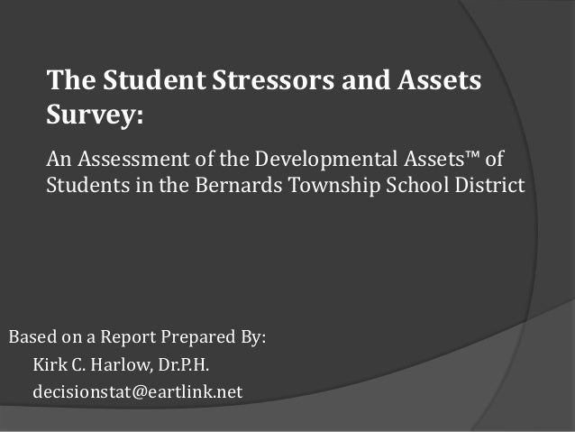 The Student Stressors and Assets    Survey:    An Assessment of the Developmental Assets™ of    Students in the Bernards T...
