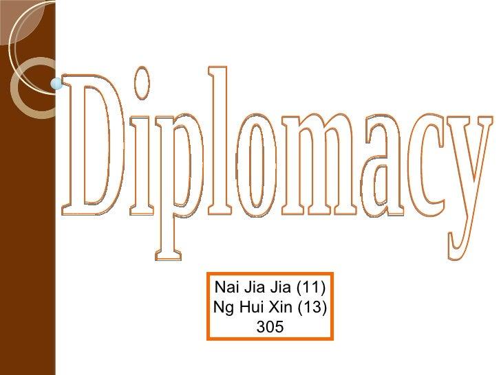Diplomacy Nai Jia Jia (11) Ng Hui Xin (13) 305