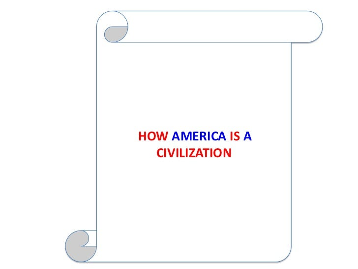 HOW AMERICA IS A  CIVILIZATION