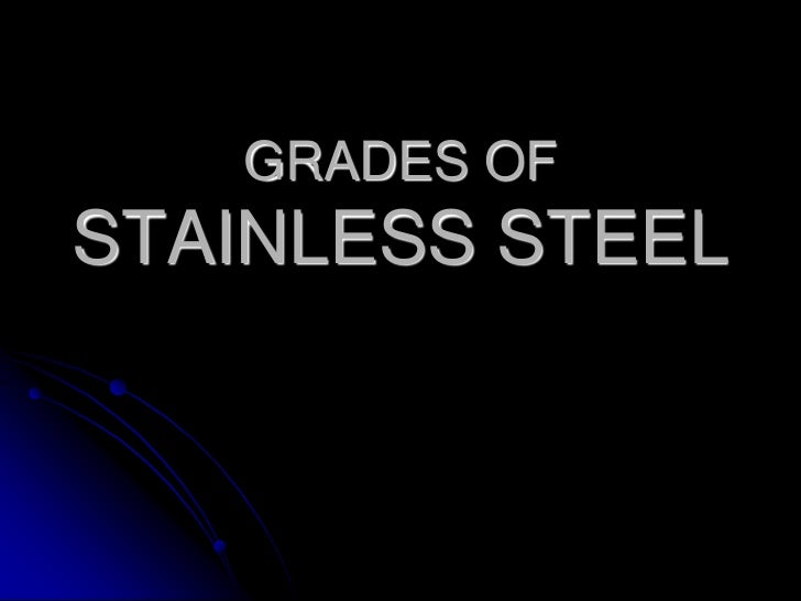 GRADES OFSTAINLESS STEEL