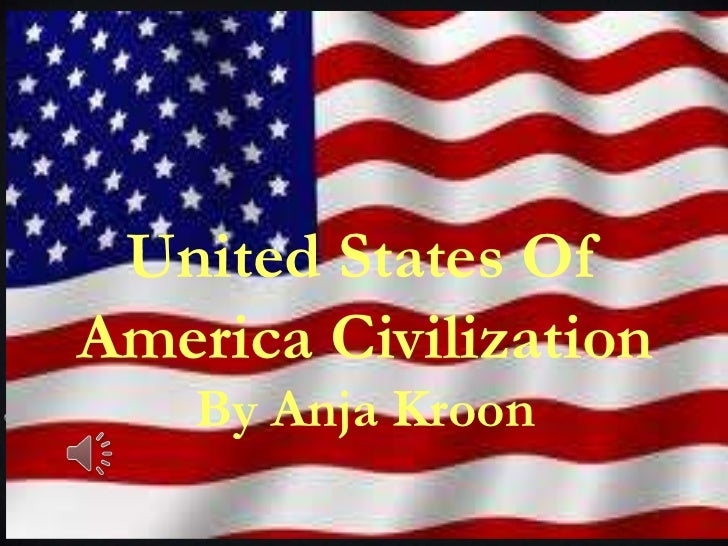 United States OfAmerica Civilization    By Anja Kroon