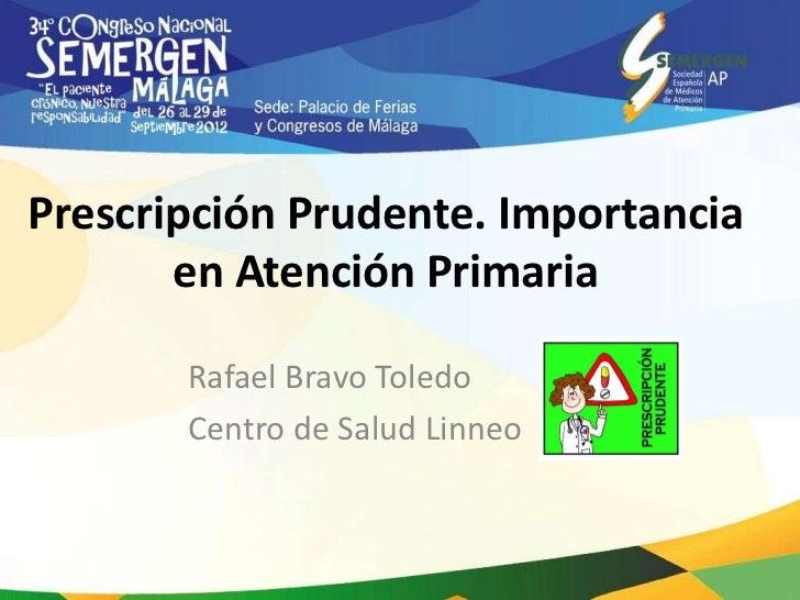 Prescripción Prudente. Importancia       en Atención Primaria       Rafael Bravo Toledo       Centro de Salud Linneo