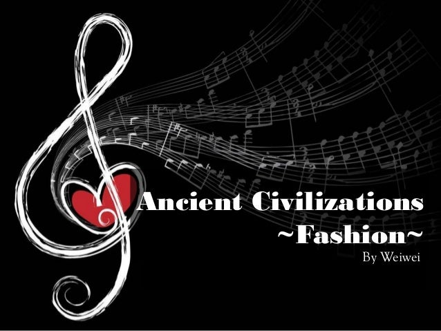 Ancient Civilizations ~Fashion~ By Weiwei