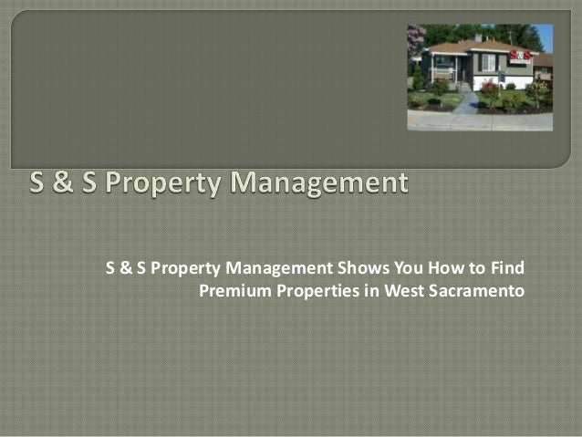 S & S Property Management Shows You How to Find           Premium Properties in West Sacramento