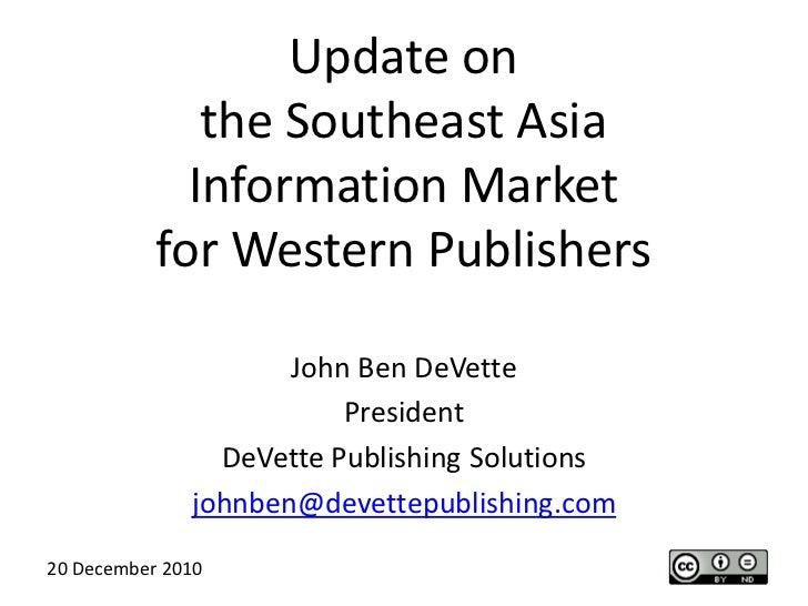 Update onthe Southeast AsiaInformation Marketfor Western Publishers<br />John Ben DeVette<br />President<br />DeVette Publ...