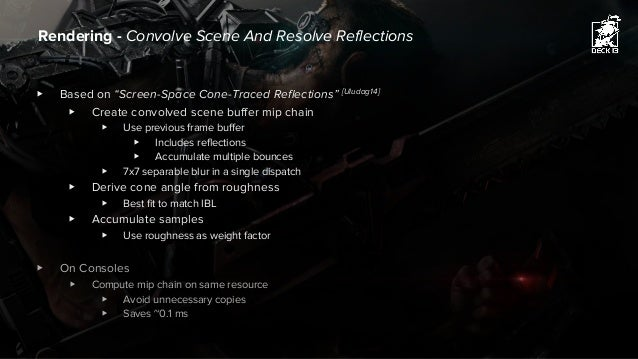"""▶ Based on """"Screen-Space Cone-Traced Reflections"""" [Uludag14] ▶ Create convolved scene buffer mip chain ▶ Use previous fram..."""