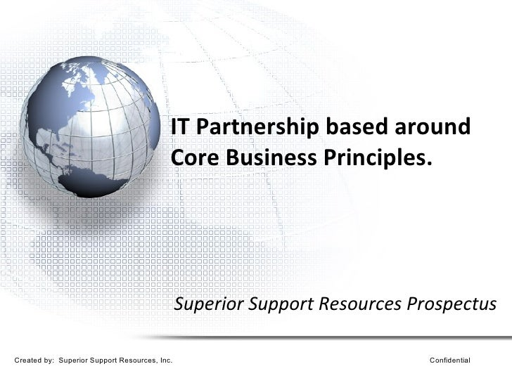 IT Partnership based around Core Business Principles. Superior Support Resources Prospectus Created by:  Superior Support ...