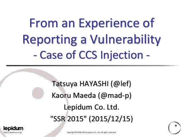 https://lepidum.co.jp/ Copyright © 2004-2015 Lepidum Co. Ltd. All rights reserved. From an Experience of Reporting a Vulne...