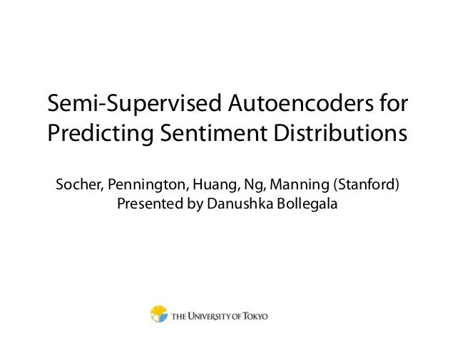 Semi-Supervised Autoencoders forPredicting Sentiment DistributionsSocher, Pennington, Huang, Ng, Manning (Stanford)       ...