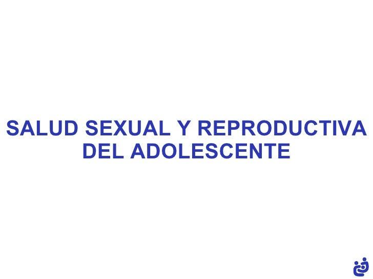 SALUD SEXUAL Y REPRODUCTIVA      DEL ADOLESCENTE