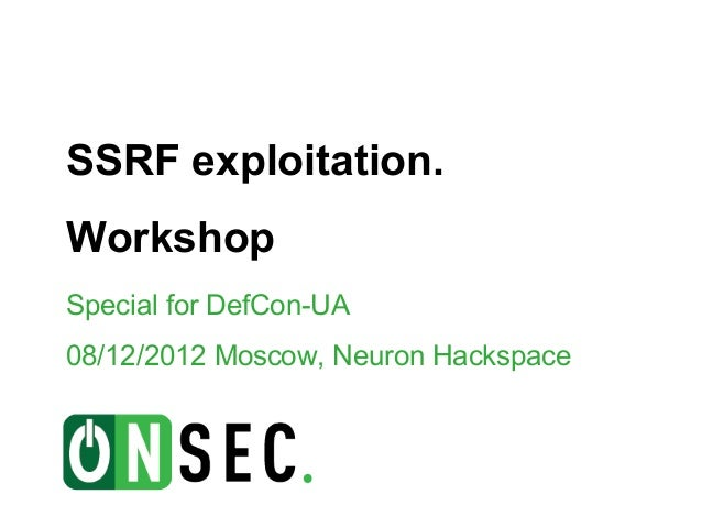 SSRF exploitation.WorkshopSpecial for DefCon-UA08/12/2012 Moscow, Neuron Hackspace