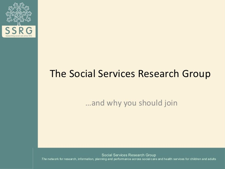 The Social Services Research Group                               …and why you should join                                 ...