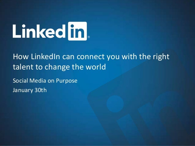 How LinkedIn can connect you with the righttalent to change the worldSocial Media on PurposeJanuary 30th