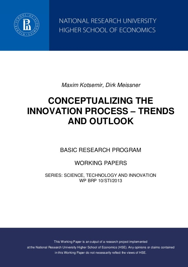 Maxim Kotsemir, Dirk Meissner CONCEPTUALIZING THE INNOVATION PROCESS – TRENDS AND OUTLOOK BASIC RESEARCH PROGRAM WORKING P...